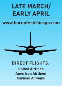 late march/ early april www.baconfestchicago.com direct flights: United Airlines American Airlines Cayman Airways